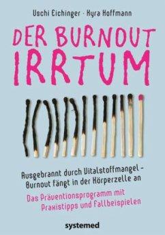 Der Burnout-Irrtum - Eichinger, Uschi; Hoffmann, Kyra