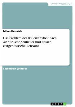Das Problem der Willensfreiheit nach Arthur Schopenhauer und dessen zeitgenössische Relevanz