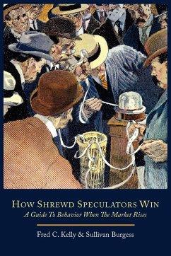 How Shrewd Speculators Win; A Guide to Behavior When the Market Rises