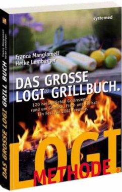 Das grosse LOGI-Grillbuch. - Mangiameli, Franca; Lemberger, Heike