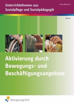 Aktivierung durch Bewegungs- und Beschäftigungsangebote - Wilmes, Andrea