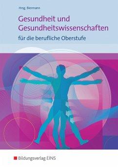 Gesundheit und Gesundheitswissenschaften. Schülerband - Biermann, Bernd; Schüler, Johanna; Schütte, Gaby