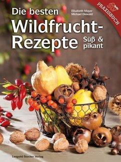 Die besten Wildfruchtrezepte - Mayer, Elisabeth Maria; Diewald, Michael