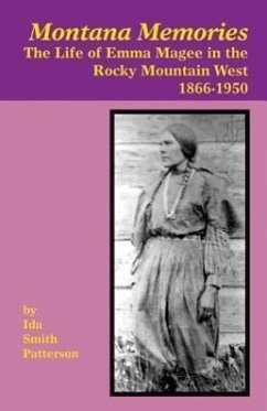 Montana Memories: The Life of Emma Magee in the Rocky Mountain West, 1866-1950 - Patterson, Ida S.