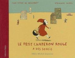Le Petit Chaperon Rouge A Des Soucis - Alibeu, Geraldine; De Monsabert, Anne-Sophie