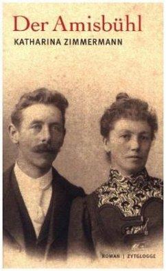 Der Amisbühl - Zimmermann, Katharina