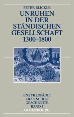 Unruhen in der ständischen Gesellschaft 1300-1800 - Blickle, Peter