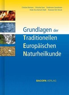 Grundlagen der Traditionellen Europäischen Naturheilkunde TEN - Raimann, Christian; Ganz, Chrischta; Garvelmann, Friedemann; Bertschi-Stahl, Heide-Dore; Fehr-Streule, Rosmarie
