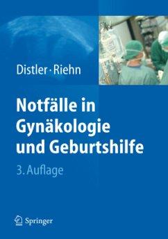 Notfälle in Gynäkologie und Geburtshilfe - Distler, Wolfgang; Riehn, Axel