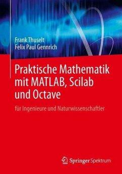 Praktische Mathematik mit MATLAB, Scilab und Octave - Thuselt, Frank; Gennrich, Felix P.