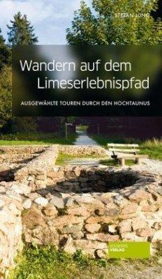 Wandern auf dem Limes-Erlebnispfad - Jung, Stefan