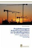 Projektbezogene Arbeitsorganisation im Großanlagenbau