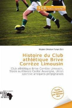 Histoire du Club athlétique Brive Corrèze Limousin - Herausgegeben von Terryn, Waylon Christian