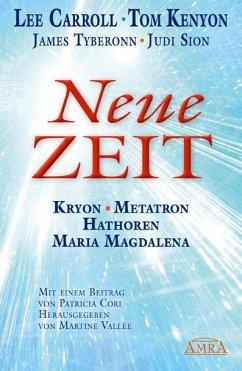 NEUE ZEIT. Kryon, Metatron, Hathoren und Maria Magdalena - Carroll, Lee; Kenyon, Tom; Sion, Judi; Tyberonn, James