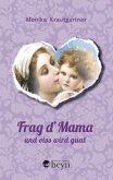 Frag d'Mama und oiss wird guat