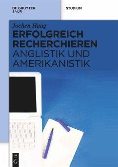 Erfolgreich recherchieren - Anglistik und Amerikanistik - Haug, Jochen