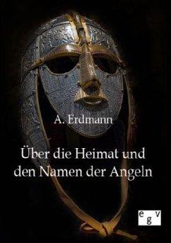 Über die Heimat und den Namen der Angeln - Erdmann, A.