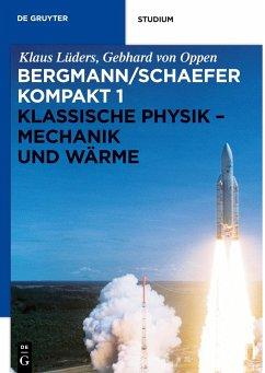 Bergmann/Schaefer kompakt - Lehrbuch der Experimentalphysik 1. Klassische Physik - Mechanik und Wärme - Lüders, Klaus; Oppen, Gebhard von