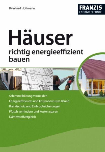 h user richtig energieeffizient bauen von reinhard hoffmann buch. Black Bedroom Furniture Sets. Home Design Ideas