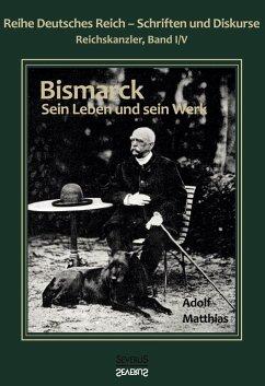 Otto Fürst von Bismarck - Sein Leben und sein Werk - Matthias, Adolf