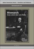 Reichskanzler Otto von Bismarck - Sein Leben und sein Werk