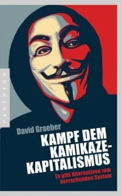 Kampf dem Kamikaze-Kapitalismus - Graeber, David