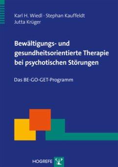 Bewältigungs- und gesundheitsorientierte Therapie bei psychotischen Störungen - Wiedl, Karl H.; Kauffeldt, Stephan; Krüger, Jutta