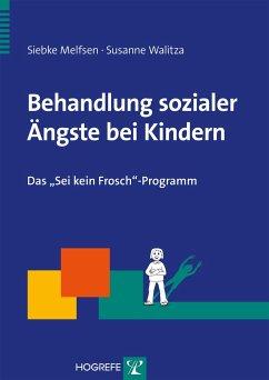 Behandlung sozialer Ängste bei Kindern - Melfsen, Siebke; Walitza, Susanne