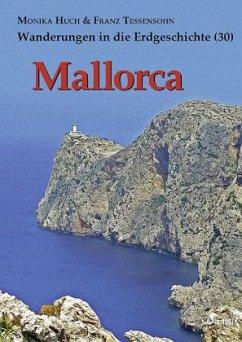 Mallorca / Wanderungen in die Erdgeschichte Bd.30 - Huch, Monika; Tessensohn, Franz
