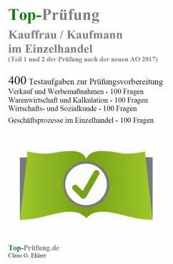 Top-Prüfung Kauffrau / Kaufmann im Einzelhandel - (Teil 1 und 2 der Prüfung nach der neuen AO 2017) - Ehlert, Claus-Günter
