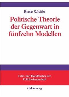 Politische Theorie der Gegenwart in achtzehn Modellen - Reese-Schäfer, Walter