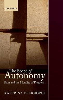 The Scope of Autonomy: Kant and the Morality of Freedom - Deligiorgi, Katerina