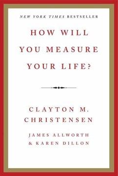 How Will You Measure Your Life? - Christensen, Clayton M.; Allworth, James; Dillon, Karen