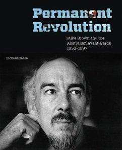 Permanent Revolution: Mike Brown and the Australian Avant-Garde 1953-1997 - Haese, Richard