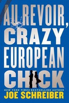 Au Revoir, Crazy European Chick - Schreiber, Joe