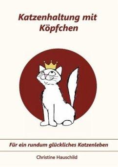 Katzenhaltung mit Köpfchen - Hauschild, Christine
