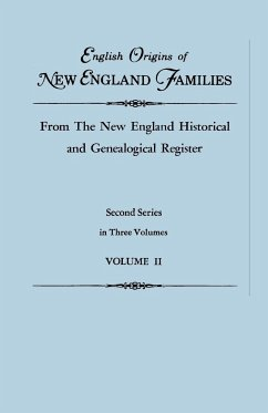 English Origins of New England Families, from The New England Historical and Genealogical Register. Second Series, in Three Volumes. Volume II