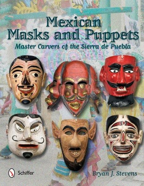 Mexican Masks and Puppets: Master Carvers of the Sierra de Puebla - Stevens, Bryan J.