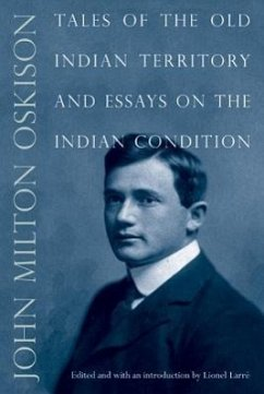 Tales of the Old Indian Territory and Essays on the Indian Condition - Oskison, John M.