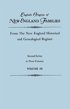English Origins of New England Families, from the New England Historical and Genealogical Register. Second Series, in Three Volumes. Volume III