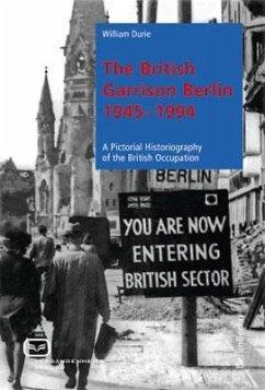The British Garrison Berlin 1945-1994 - Durie, William