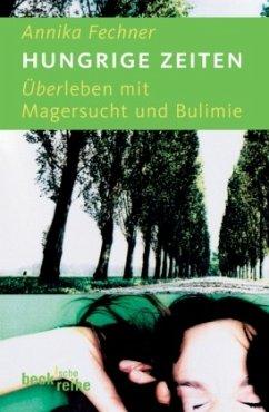 Hungrige Zeiten - Fechner, Annika