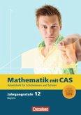 Fokus Mathematik 12. Jahrgangsstufe. CAS-Arbeitsheft. Gymnasiale Oberstufe - Bayern