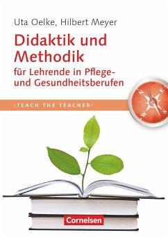 Teach the teacher: Didaktik und Methodik für Lehrende in Pflege und Gesundheitsberufen - Oelke, Uta; Meyer, Hilbert