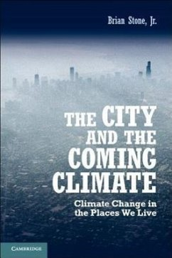 The City and the Coming Climate: Climate Change in the Places We Live - Stone Jr, Brian