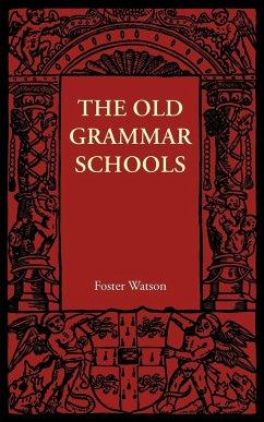 The Old Grammar Schools - Watson, Foster