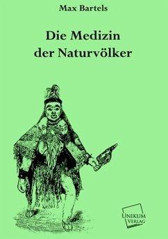 Die Medizin der Naturvölker - Bartels, Max