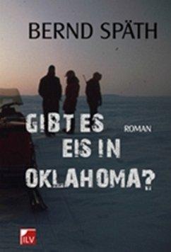 Gibt es Eis in Oklahoma - Späth, Bernd