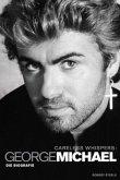 George Michael: Careless Whispers - Die Biografie