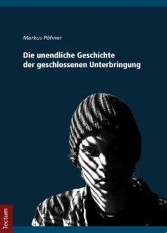 Die unendliche Geschichte der geschlossenen Unterbringung - Pöhner, Markus